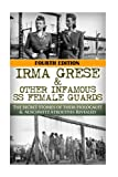 img - for Irma Grese & Other Infamous SS Female Guards: The Secret Stories of Their Holocaust & Auschwitz Atrocities Revealed book / textbook / text book