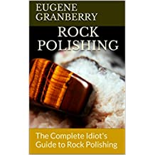 Rock Polishing: The Complete Idiot's Guide to Rock Polishing