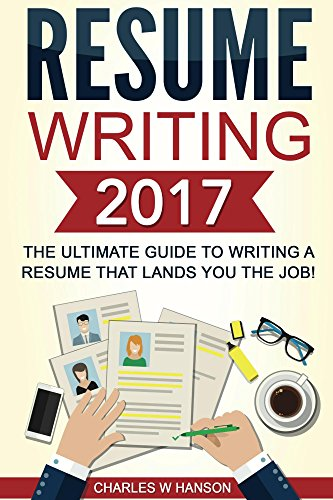 resume writing 2017 the ultimate guide to writing a resume that lands you the job - How To Type A Resume For A Job A Guide For Beginners