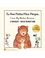 A Portuguese - English Children's Book: I Love My Mother Because: Eu Amo Minha Mãe Porque: For Kids Age 3 And Up: Great Mother's Day Gift Idea For Moms With Bilingual Babies