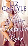 Front cover for the book Never Romance a Rake by Liz Carlyle