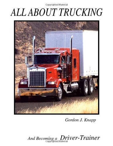 All About Trucking: And Becoming a Driver-Trainer