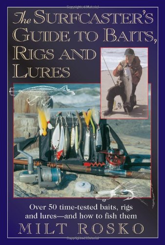 The Surfcaster's Guide to Baits, Rigs & Lures: Over 50 Time-TEsted Baits, Rigs and Lures--and How to Fish ()