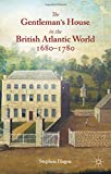 img - for The Gentleman's House in the British Atlantic World 1680-1780 book / textbook / text book