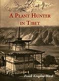 A Plant Hunter in Tibet, Frank Kingdom-Ward, 9745240877