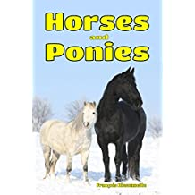 Children's Books: Horses and Ponies: Facts, Information and Beautiful Pictures about Horses and Ponies (FREE VIDEO AUDIO BOOK INCLUDED) (Children's Books ages 6 and up!) (Animal Books for Children 3)