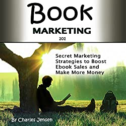 Book Marketing 101: Secret Ebook Marketing Strategies to Boost Ebook Sales and Make More Money
