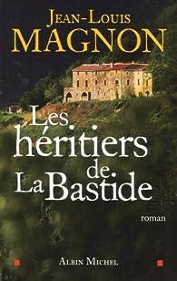 Les héritiers de La Bastide par Jean-Louis Magnon