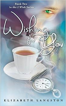 Wishing For You: Volume 2 por Elizabeth Langston epub