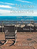 img - for Arkansas Backstories, Volume Two: Quirks, Characters, and Curiosities of the Natural State book / textbook / text book