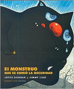 El monstruo que se comió la oscuridad Cuentos barbara Fiore: Amazon.es: Dunbar, Joyce, Liao, Jimmy, Vitó Godina, Albert, Andreu, Carles: Libros