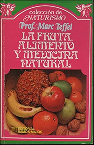 FRUTA ALIMENTO Y MEDICINA NATURAL, LA: MARC TEFFEL: 9789684331129: Amazon.com: Books