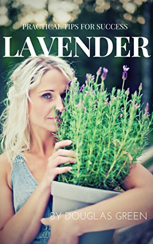 Lavender: How To Grow The Most Sensual Herb In Your Garden (Perennial Gardening Book 4) by [Green, Douglas]