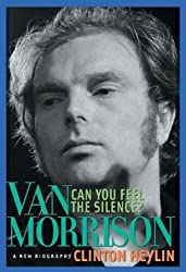 Can You Feel the Silence?: Van Morrison: A New Biography by Heylin, Clinton (2004) Paperback