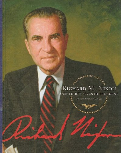 Richard M. Nixon: Our Thirty-Seventh President (Presidents of the U.S.A.)