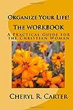 Organize Your Life! the Workbook, Cheryl R. Carter, 1442107294