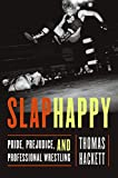 Slaphappy: Pride, Prejudice, and Professional Wrestling