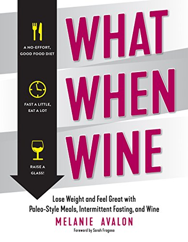 What When Wine: Lose Weight and Feel Great with Paleo-Style Meals, Intermittent Fasting, and Wine (Snickerdoodle Recipe)