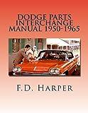Dodge Parts Interchange Manual 1950-1965, F. D. Harper, 146997066X
