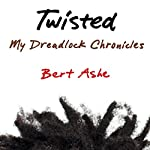 Twisted: My Dreadlock Chronicles | Bert Ashe