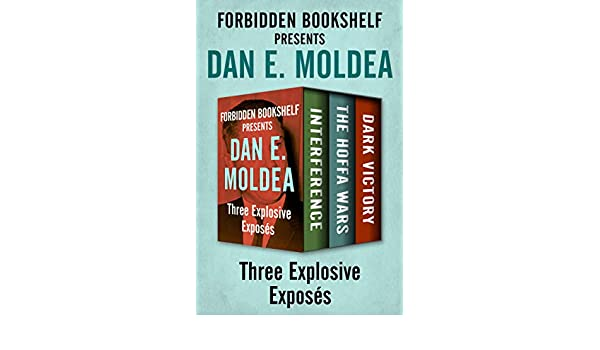 Amazon Forbidden Bookshelf Presents Dan E Moldea Interference The Hoffa Wars And Dark Victory EBook Kindle Store