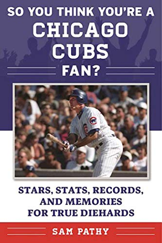 - So You Think You're a Chicago Cubs Fan?: Stars, Stats, Records, and Memories for True Diehards (So You Think You're a Team Fan)