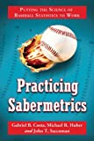 Practicing Sabermetrics: Putting the Science of Baseball Statistics to Work (English Edition)