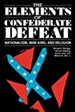 The Elements of Confederate Defeat : Nationalism, War Aims, and Religion, Beringer, Richard E. and Hattaway, Herman, 0820310778