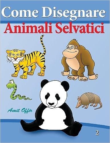 Come Disegnare Animali Selvatici Disegno Per Bambini Volume 2