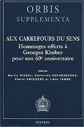 Aux carrefours du sens : Hommages offerts à Georges Kleiber pour son 60e anniversaire