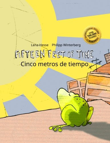 Fifteen Feet of Time/Cinco metros de tiempo: Bilingual English-Spanish Picture Book (Dual Language/Parallel Text) (English and Spanish Edition)