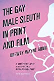 The Gay Male Sleuth in Print and Film : A History and Annotated Bibliography, Gunn, Drewey Wayne, 0810885883