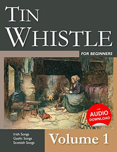 Tin Whistle for Beginners - Volume 1: Irish Songs, Gaelic Songs, Scottish Songs - Irish Whistle Songs