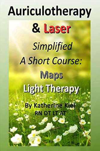 Auriculotherapy & Laser Simplified: A Short Course . Maps + Light Therapy (Map Laser)