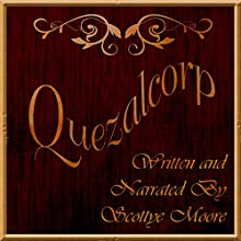 Quezalcorp Audiobook by Scottye Moore Narrated by Scottye Moore