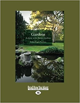 gardens an essay on the human condition amazon co uk robert  gardens an essay on the human condition amazon co uk robert pogue harrison 9781459606265 books