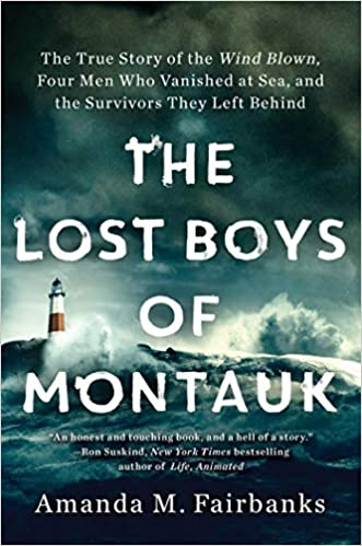 The Lost Boys of Montauk: The True Story of the Wind Blown, Four Men Who  Vanished at Sea, and the Survivors They Left Behind: Fairbanks, Amanda M.:  9781982103231: Amazon.com: Books