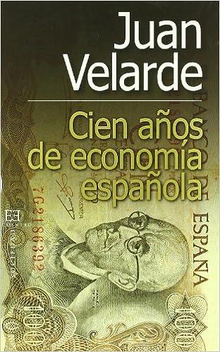 Cien años de economía española: El siglo que lo cambió todo en nuestra economía: de Silvela-Fernández Villaverd Ensayo: Amazon.es: Velarde Fuertes, Juan: Libros