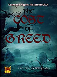 The Cost of Greed (Darkened Nights: History Book 10)