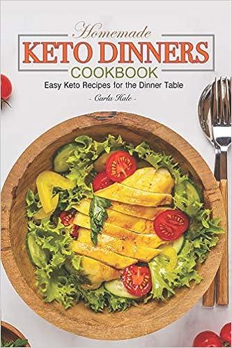 Homemade Keto Dinners Cookbook: Easy Keto Recipes for the Dinner