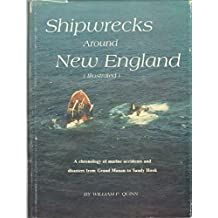 Shipwrecks around New England: A chronology of marine accidents and disasters from Grand Manan to Sandy Hook