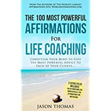 Affirmation | The 100 Most Powerful Affirmations For Life Coaching | 2 Amazing Affirmative Bonus Books Included for Mindfulness & Motivation: Condition Your Mind to Give the Most Powerful Advice