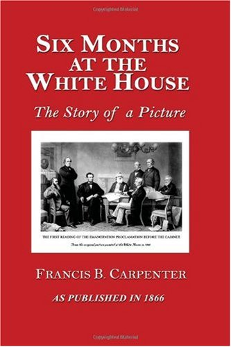 Six Months at the White House with Abraham Lincoln: A Story of a Picture pdf
