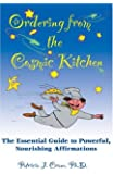 Ordering from the Cosmic Kitchen: The Essential Guide to Powerful, Nourishing Affirmation