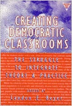 Book Creating Democratic Classrooms: The Struggle to Integrate Theory and Practice (Series on School Reform) by Landon E. Beyer (1966-01-03)