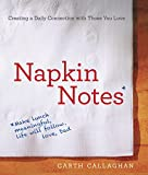 Napkin Notes: Make Lunch Meaningful, Life Will Follow