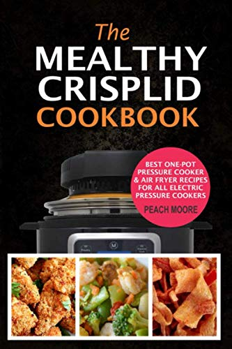 The Mealthy CrispLid Cookbook: Best One-Pot Pressure Cooker & Air Fryer Recipes For All Electric Pressure Cookers by Peach Moore