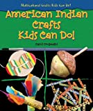 American Indian Crafts Kids Can Do!, Carol Gnojewski, 076602458X