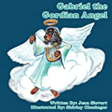 Gabriel the Gordian Angel, Jean Sievert and Shirley Cloninger, 144901254X
