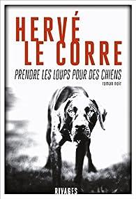 Prendre les loups pour des chiens par Hervé Le Corre